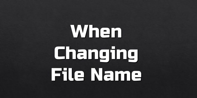 when change file name